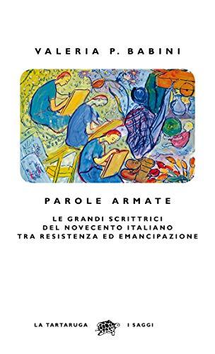 Parole armate – Le grandi scrittrici del novecento italiano tra resistenza ed emancipazione