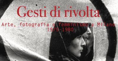 Gesti di rivolta. Arte, fotografia e femminismo a Milano, 1975-1980 – ONLINE